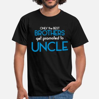 Best Brothers Get Promoted To Uncle Best Brothers Get Promoted To Uncle - Men's T-Shirt