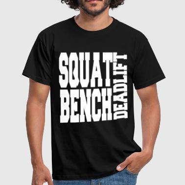 Bench Squat Squat Bench Deadlift  - Men's T-Shirt