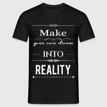 Make your own dream into reality  - Männer T-Shirt