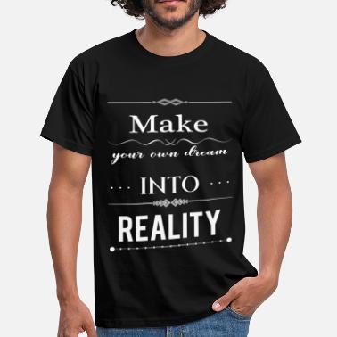 Aphorism Make your own dream into reality  - Männer T-Shirt