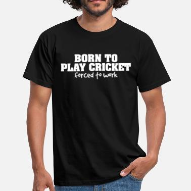 Cricket born to play cricket forced to work - Men's T-Shirt
