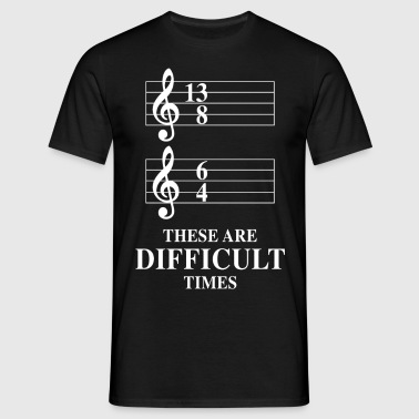 13/8 6/4 These Are Difficult Times - Men's T-Shirt