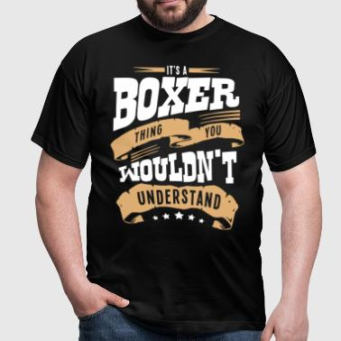 its a boxer dog thing you wouldnt unders - Men's T-Shirt