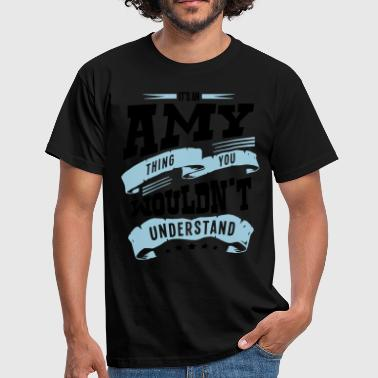 Amy Thing amy name thing you wouldnt understand - Men's T-Shirt