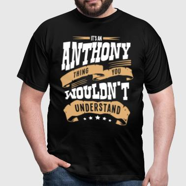 anthony name thing you wouldnt understan - Men's T-Shirt