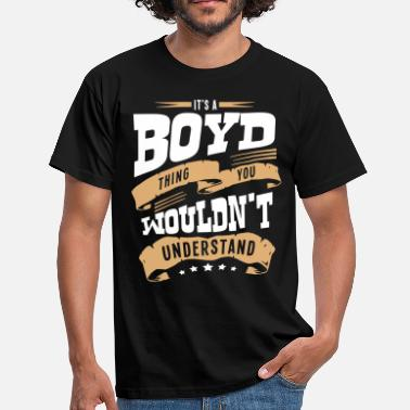 Boyd boyd name thing you wouldnt understand - Men's T-Shirt