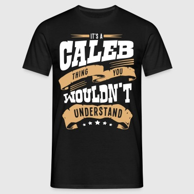 caleb name thing you wouldnt understand - Men's T-Shirt