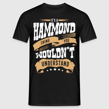 hammond name thing you wouldnt understan - Men's T-Shirt