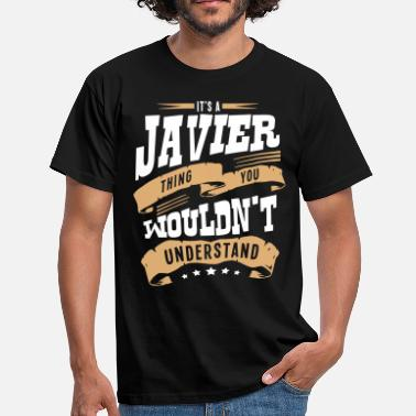Javier javier name thing you wouldnt understand - Men's T-Shirt