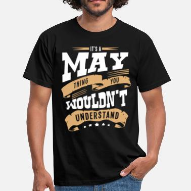 May Things may name thing you wouldnt understand - Men's T-Shirt