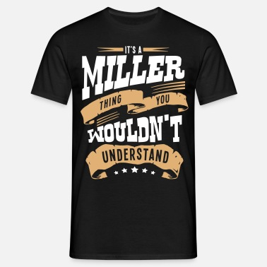 Thing miller name thing you wouldnt understand - Men's T-Shirt