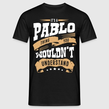 pablo name thing you wouldnt understand - Men's T-Shirt