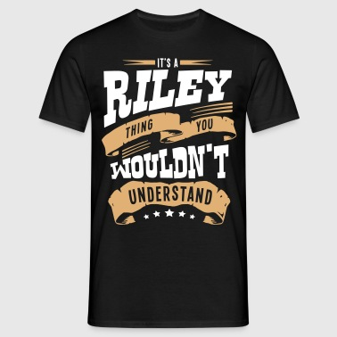riley name thing you wouldnt understand - Men's T-Shirt