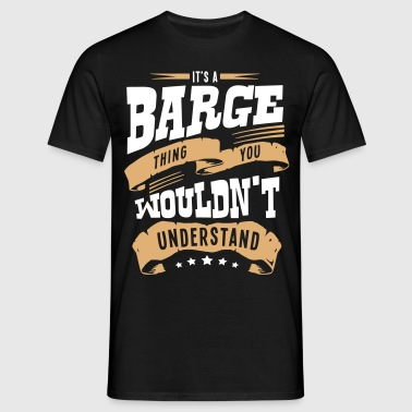 its a barge thing you wouldnt understand - Men's T-Shirt
