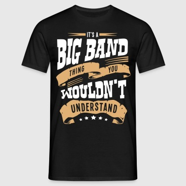 its a big band thing you wouldnt underst - Men's T-Shirt