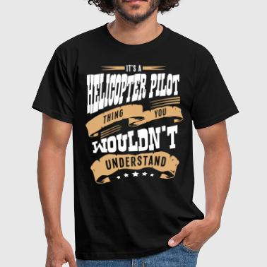 its a helicopter pilot thing you wouldnt - Men's T-Shirt