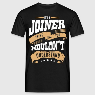 its a joiner thing you wouldnt understan - Men's T-Shirt