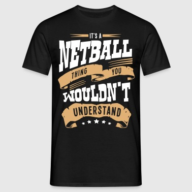 its a netball thing you wouldnt understa - Men's T-Shirt