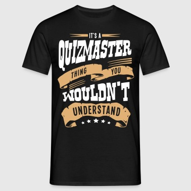 its a quizmaster thing you wouldnt under - Men's T-Shirt