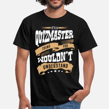 Quizmaster its a quizmaster thing you wouldnt under - Men's T-Shirt