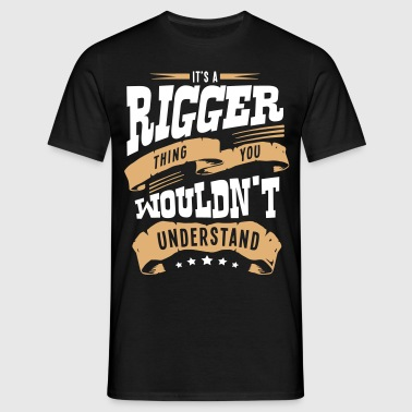 its a rigger thing you wouldnt understan - Men's T-Shirt