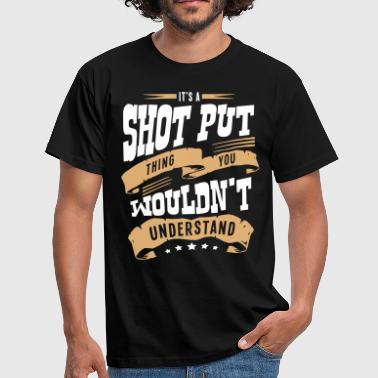 its a shot put thing you wouldnt underst - Men's T-Shirt