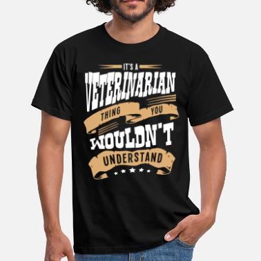 Veterinarian its a veterinarian thing you wouldnt und - Men's T-Shirt