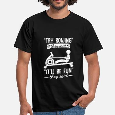 Rowing Funny Rowing Tshirt - Try Rowing It'll Be Fun - Men's T-Shirt