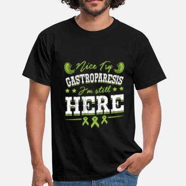 Digestive System Nice Try GASTROPARESIS I'm Still Here Tshirt - Men's T-Shirt