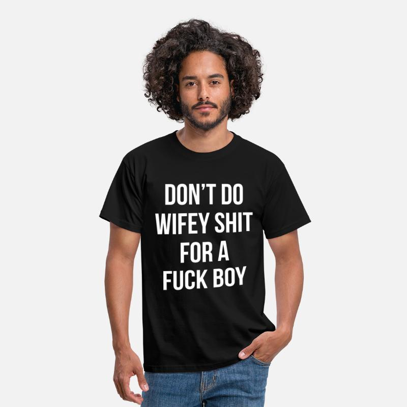 Boy T-Shirts - Don't Do Wifey Shit For A Fuck Boy quote - Men's T-Shirt black