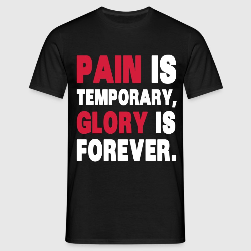 Pain Is Temporary, Glory Is Forever. - Mannen T-shirt