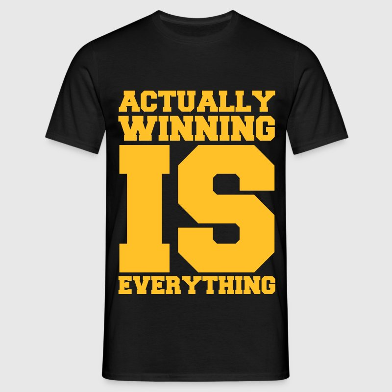 Actually Winning Is Everything - Men's T-Shirt
