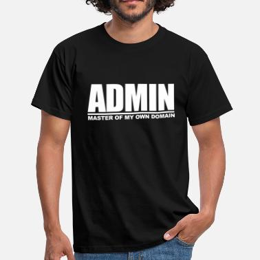 Geeklyshirts ADMIN - MASTER OF MY OWN DOMAIN - Men's T-Shirt