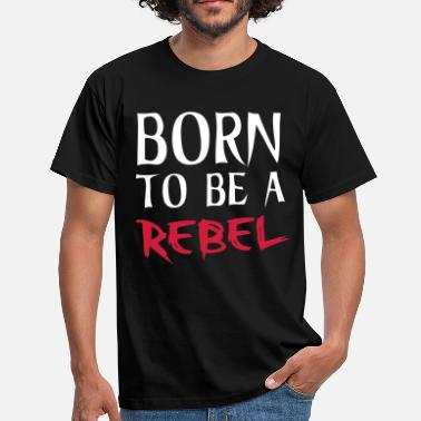 Born To Be Rebel Rebel - Men's T-Shirt