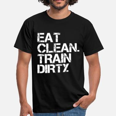 Eat Clean Train Dirty Eat Clean. Train Dirty. - Männer T-Shirt