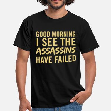 Good morning I see the  have failed - Men's T-Shirt