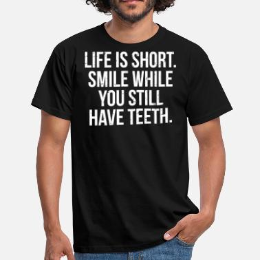 Tooth Life Is Short Funny Witty Teeth T-Shirt - Men's T-Shirt