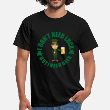 Greenman St. Patrick's Day - I do not need luck only beer - Men's T-Shirt