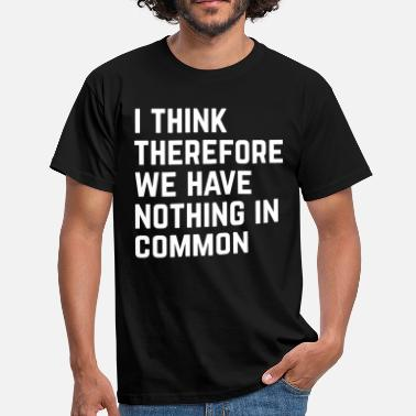 Nothing In Common Nothing In Common Funny Quote - Men's T-Shirt