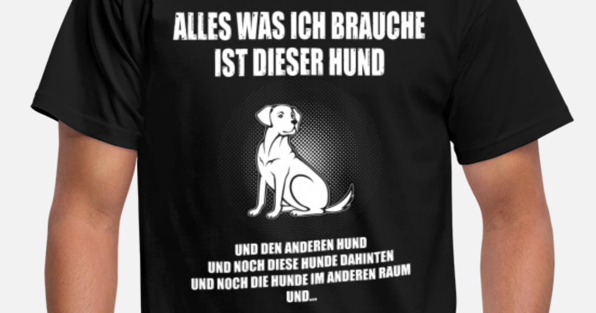 alles was ich brauche hund m nner t shirt spreadshirt. Black Bedroom Furniture Sets. Home Design Ideas