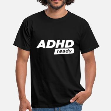 Attention Deficit Disorder ADHD ready - Men's T-Shirt