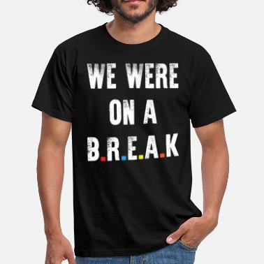 90s Quotes Friends Quote - We Were On A Break - Men's T-Shirt