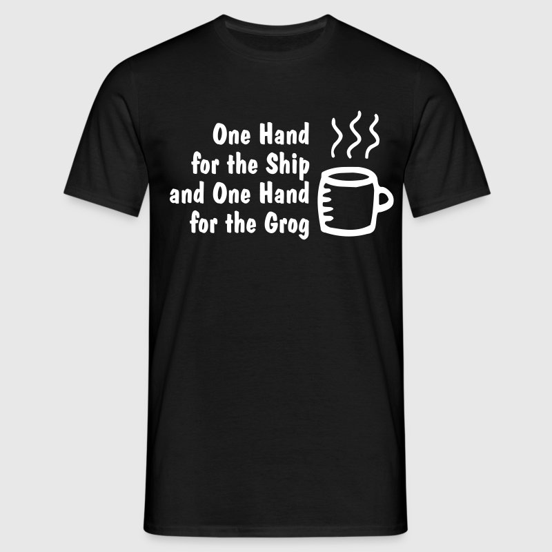 one hand for the ship and one hand for the grog - Herre-T-shirt