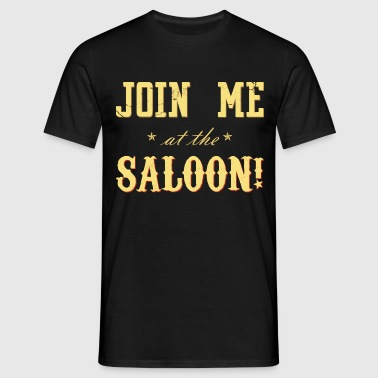 Join Me at the Saloon! - Men's T-Shirt