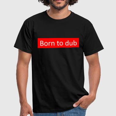 Dub Born to dub red - T-shirt Homme