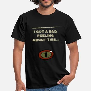 I got a bad feeling about this... - Mannen T-shirt