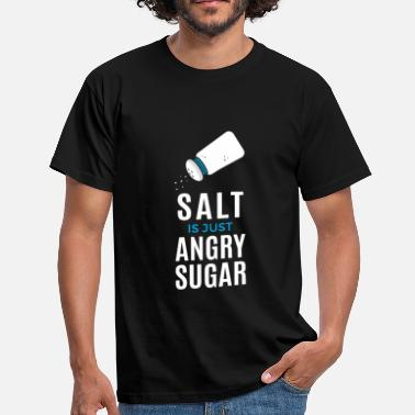 Salt Salt Is Just Angry Sugar - Men's T-Shirt