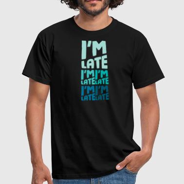 I'M LATE - TOO LATE - Men's T-Shirt
