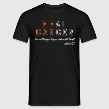 He can heal cancer - Men's T-Shirt