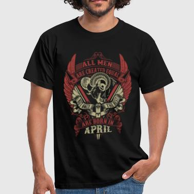 April All Men Are Created Equal But Only The Best Are B - Men's T-Shirt